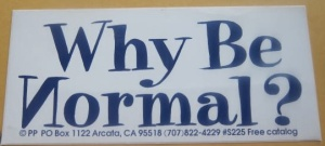 Why Be Normal?